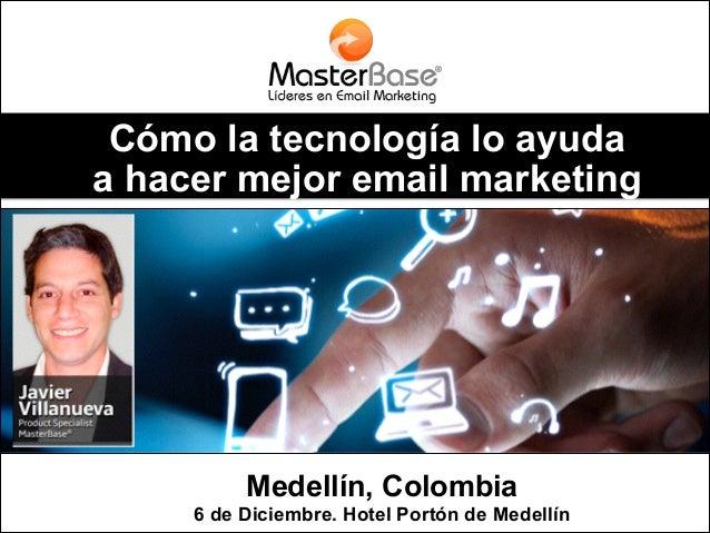 Cómo la tecnología lo ayuda a hacer mejor email marketing  Medellín, Colombia 6 de Diciembre. Hotel Portón de Medellín