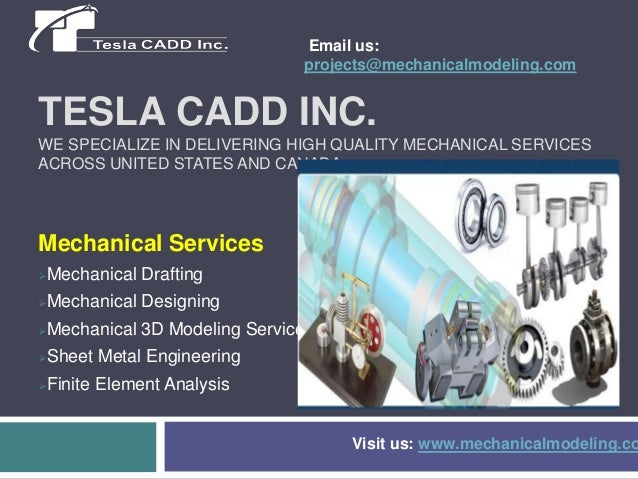 Email us: projects@mechanicalmodeling.com  TESLA CADD INC. WE SPECIALIZE IN DELIVERING HIGH QUALITY MECHANICAL SERVICES AC...
