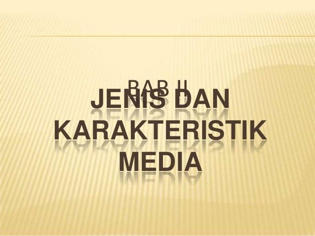JENIS DANKARAKTERISTIKMEDIABAB II