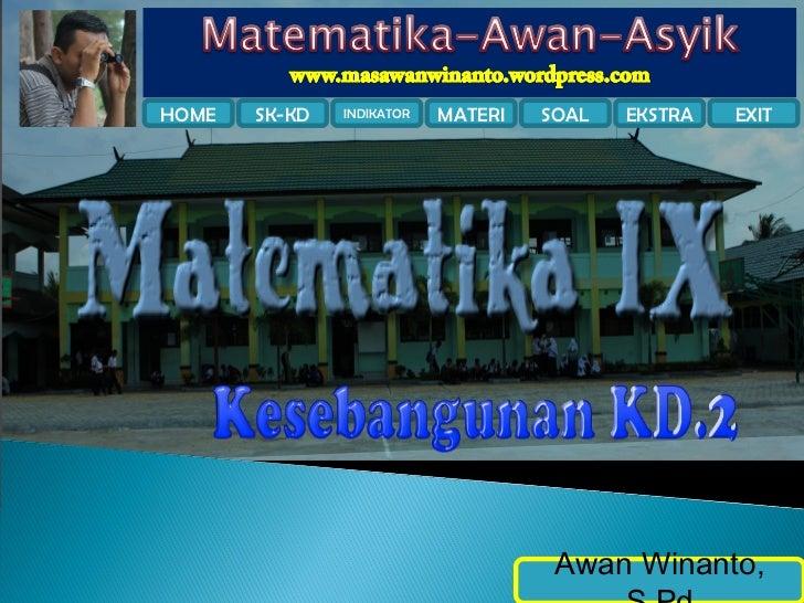 HOME   SK-KD   INDIKATOR   MATERI   SOAL   EKSTRA   EXIT                                    Awan Winanto,                 ...