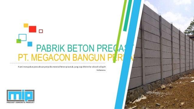 PT. MEGACON BANGUN PERKASA PABRIK BETON PRECAST Kamimerupakanperusahaanpenyediamaterialbetonpracetak,yangsiapdikirimke sel...