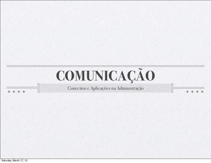 COMUNICAÇÃO                          Conceitos e Aplicações na AdministraçãoSaturday, March 17, 12