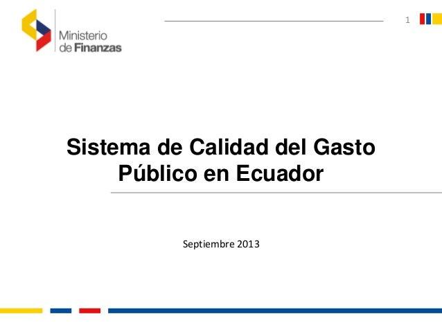 1 Sistema de Calidad del Gasto Público en Ecuador Septiembre 2013