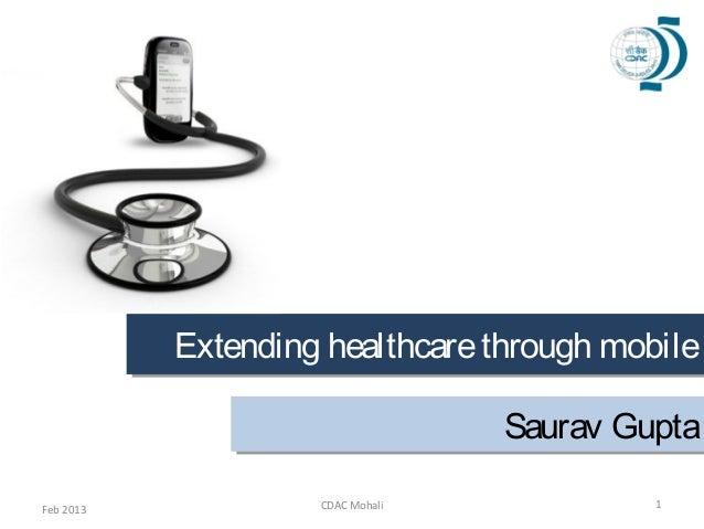 Extending healthcare through mobile           Extending healthcare through mobile                                  Saurav ...