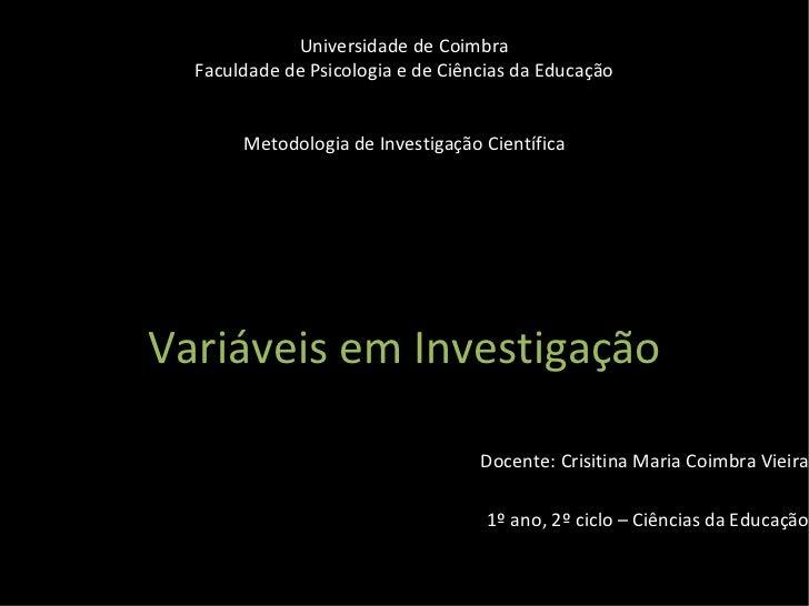 Universidade de Coimbra Faculdade de Psicologia e de Ciências da Educação Metodologia de Investigação Científica Variáveis...