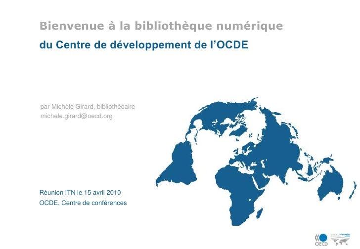 Bienvenue à la bibliothèque numérique<br />du Centre de développement de l'OCDE<br />par Michèle Girard, bibliothécaire<br...