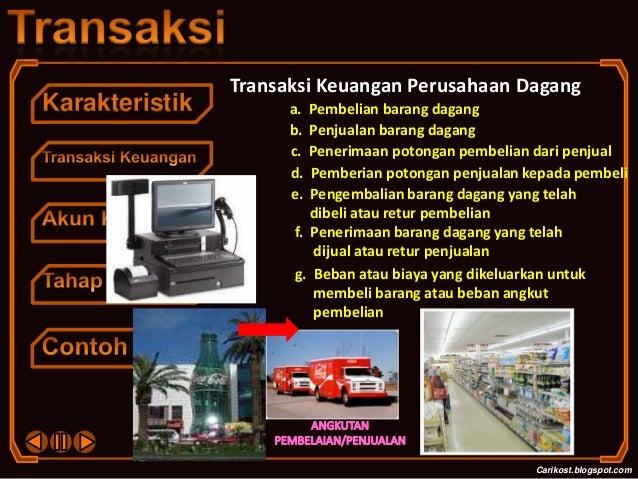 KarakteristikCarikost.blogspot.comTransaksi Keuangan Perusahaan Daganga. Pembelian barang dagangb. Penjualan barang dagang...