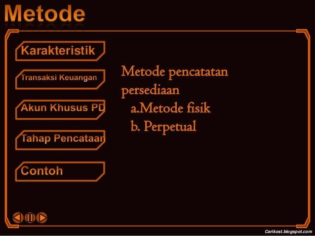 KarakteristikCarikost.blogspot.comMetode pencatatanpersediaana.Metode fisikb. Perpetual