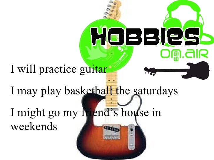 I will practice guitar I may play basketball the saturdays I might go my friend's house in weekends