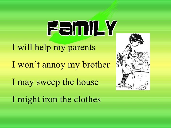 I will help my parents I won't annoy my brother I may sweep the house I might iron the clothes