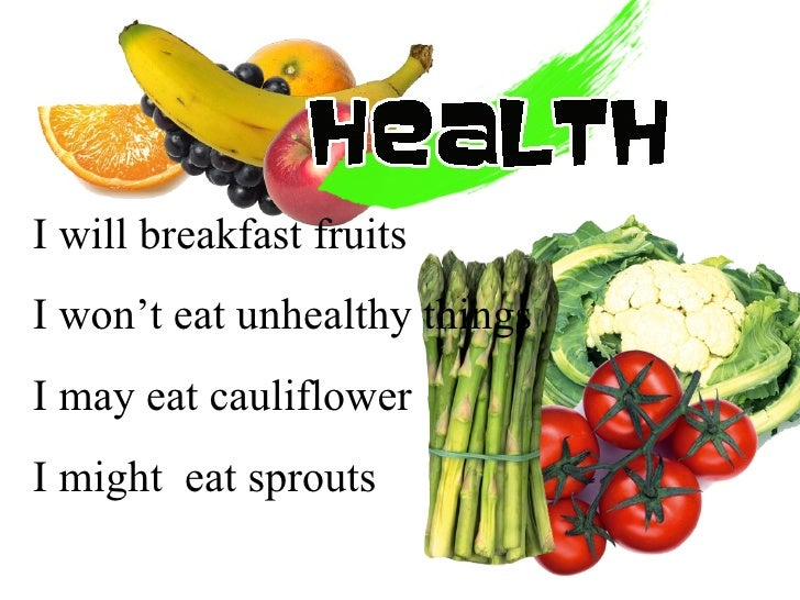 I will breakfast fruits I won't eat unhealthy things I may eat cauliflower I might  eat sprouts