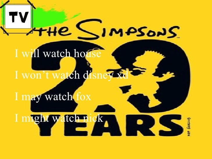 I will watch house  I won't watch disney xd I may watch fox I might watch nick