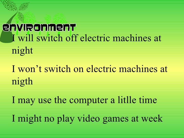 I will switch off electric machines at night  I won't switch on electric machines at nigth I may use the computer a litlle...