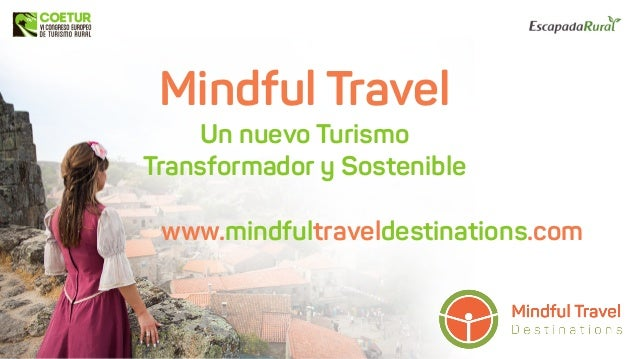 Mindful Travel Un nuevo Turismo Transformador y Sostenible www.mindfultraveldestinations.com
