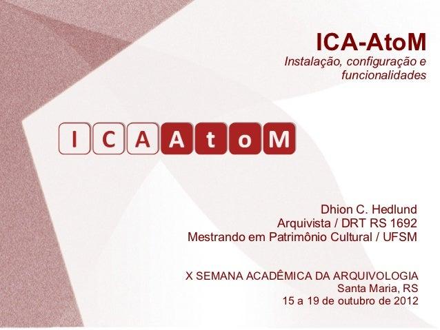 ICA-AtoM                Instalação, configuração e                           funcionalidades                      Dhion C....