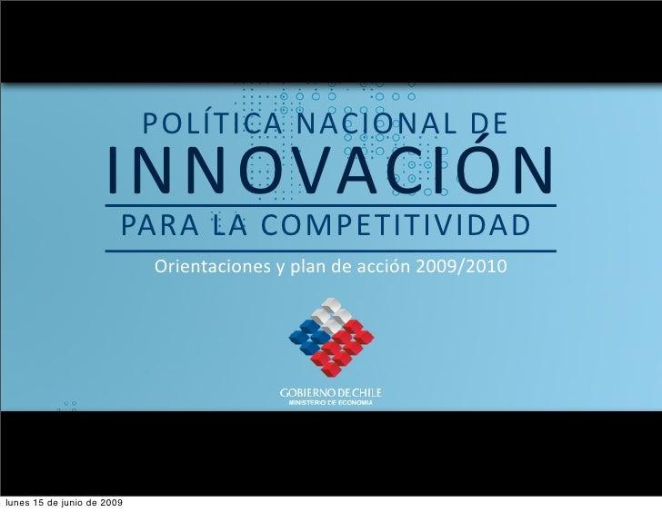 PARA LA COMPETITIVIDAD INNOVACIÓN POLÍTICA NACIONAL DE  Orientaciones y plan de acción 2009/2010