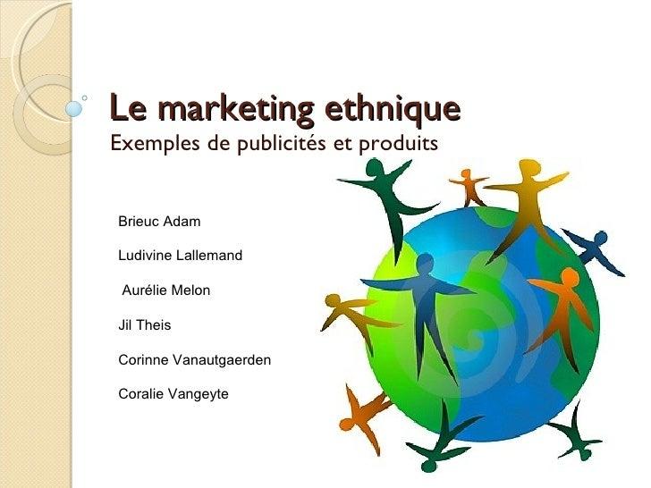 Le marketing ethnique Exemples de publicités et produits Brieuc Adam Ludivine Lallemand Aurélie Melon  Jil Theis  Corinne ...