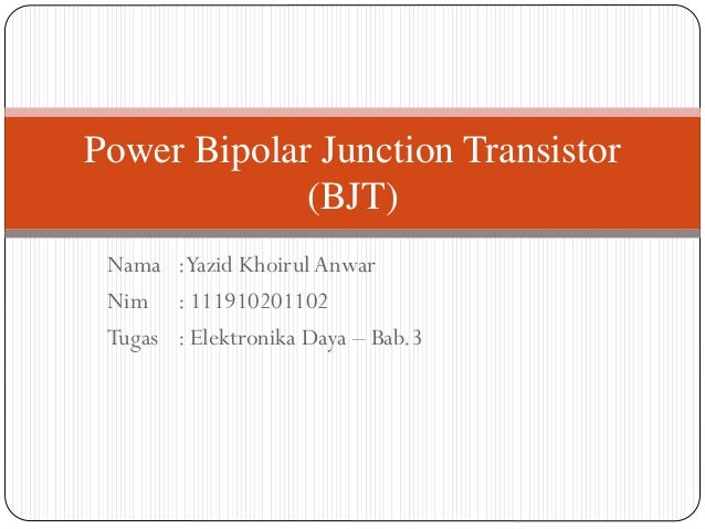 Power Bipolar Junction Transistor (BJT) Nama :Yazid Khoirul Anwar Nim : 111910201102 Tugas : Elektronika Daya – Bab.3