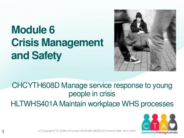 (c) Copyright CTA CODE of Course CHC51408, MODULE 6 Version Date: 22.01.2013Module 6Crisis Managementand SafetyCHCYTH608D ...