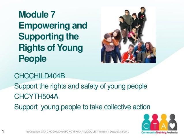 Module 7Empowering andSupporting theRights of YoungPeopleCHCCHILD404BSupport the rights and safety of young peopleCHCYTH50...