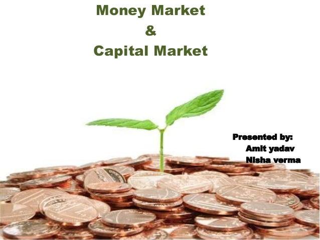 Money Market  &  Capital Market  Presented by:  Amit yadav  Nisha verma