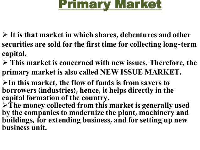 Secondary Market   The secondary market is that market in which the  buying and selling of the previously issued securiti...