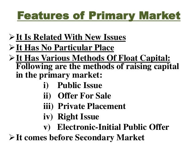 Features of Secondary Market  It Creates Liquidity  It Comes After Primary Market  It Has A Particular Place  It Encou...