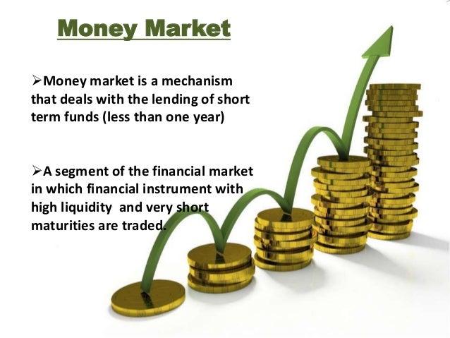 Feature of money market   Constituents of Money Market  Heterogeneous Market  Dealers of Money Market  Short-term Loan...