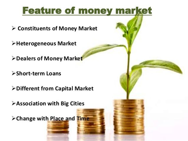 Characteristics of A Developed Money Market  Existence of Central Bank   Highly organized commercial Banking System  Ex...