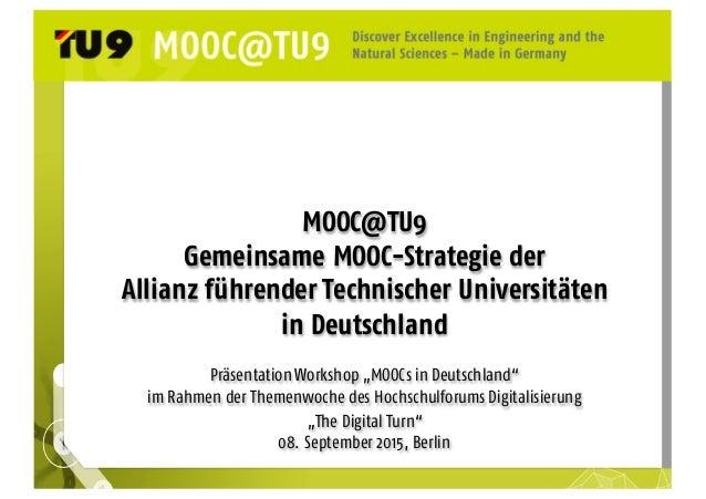 """MOOC@TU9 Gemeinsame MOOC-Strategie der Allianz führender Technischer Universitäten in Deutschland Präsentation Workshop """"M..."""