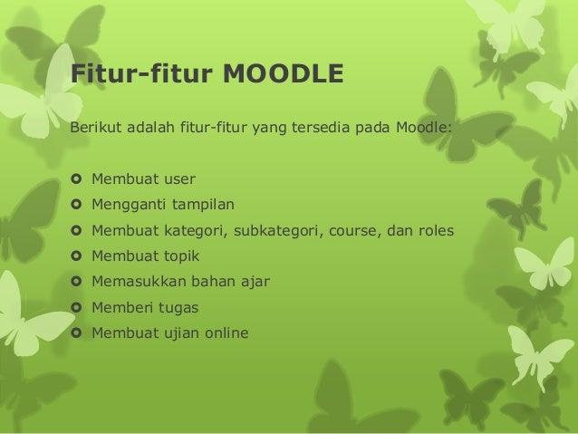 Fitur-fitur MOODLE  Berikut adalah fitur-fitur yang tersedia pada Moodle:   Membuat user   Mengganti tampilan   Membuat...