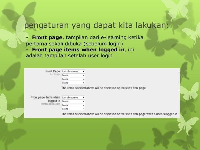 pengaturan yang dapat kita lakukan:  - Front page, tampilan dari e-learning ketika  pertama sekali dibuka (sebelum login) ...