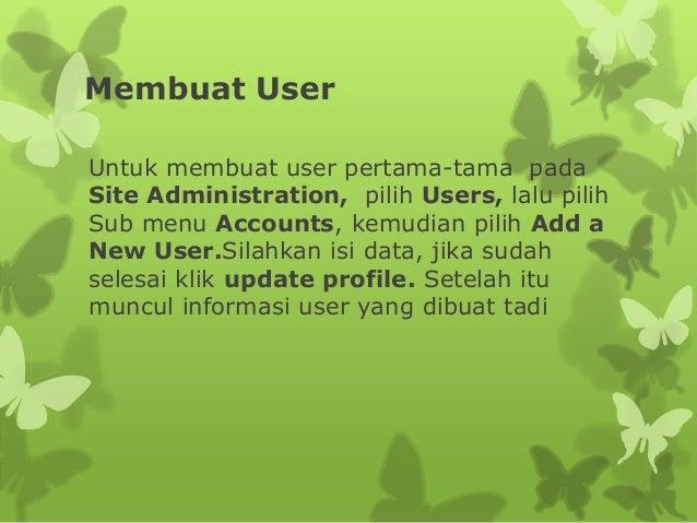 Membuat User  Untuk membuat user pertama-tama pada  Site Administration, pilih Users, lalu pilih  Sub menu Accounts, kemud...