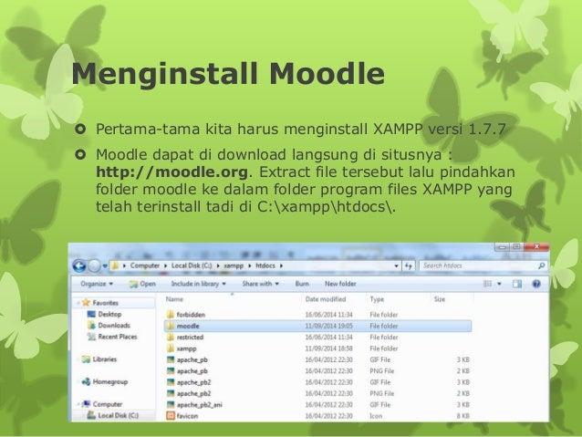 Menginstall Moodle   Pertama-tama kita harus menginstall XAMPP versi 1.7.7   Moodle dapat di download langsung di situsn...