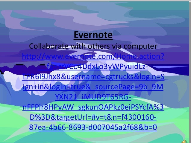 Evernote  Collaborate with others via computerhttp://www.evernote.com/Home.action?     __fp=srVCo4DdxLo3yWPvuidLz-TPR6I9Jh...