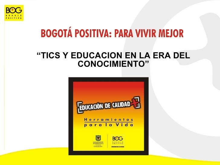 """"""" TICS Y EDUCACION EN LA ERA DEL CONOCIMIENTO"""""""