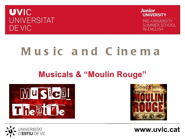"M u s ic a n d C in e m a   Musicals & ""Moulin Rouge""                         www.uvic.cat"