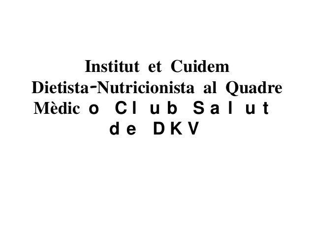 Institut et Cuidem Dietista-Nutricionista al Quadre Mèdic o C l u b S a l u t d e DKV