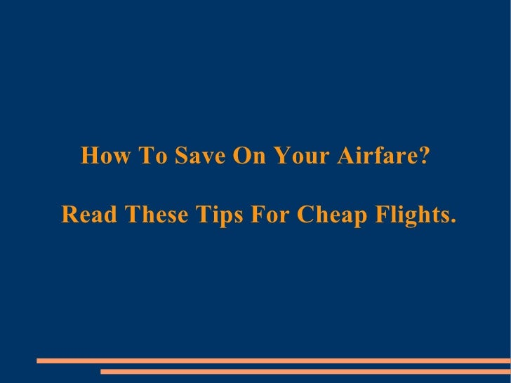 How To Save On Your Airfare?  Read These Tips For Cheap Flights.