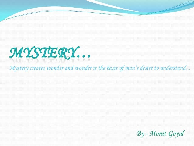 Mystery creates wonder and wonder is the basis of man's desire to understand… By - Monit Goyal