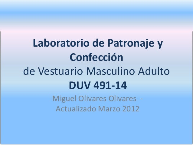 Laboratorio de Patronaje y Confección de Vestuario Masculino Adulto DUV 491-14 Miguel Olivares Olivares Actualizado Marzo ...