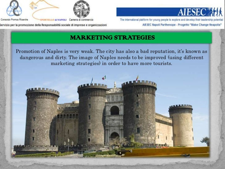 MARKETING STRATEGIESPromotion of Naples is very weak. The city has also a bad reputation, it's known as dangerous and dirt...