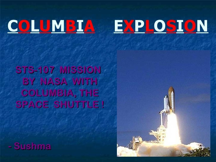 COLUMBIA           EXPLOSION STS-107 MISSION  BY NASA WITH  COLUMBIA, THE SPACE SHUTTLE !- Sushma