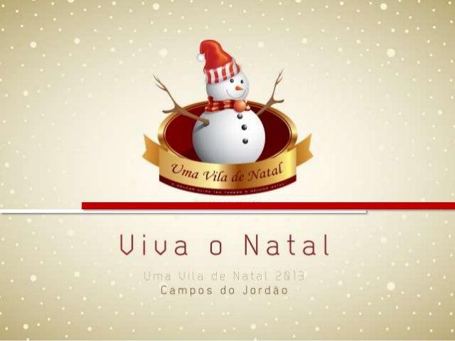 A Vila de Natal será um dos cenários do Natal de Campos do Jordão de 2013. O projeto objetiva gerar entretenimento com a t...