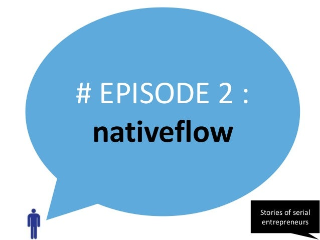 # EPISODE 2 : nativeflow Stories of serial entrepreneurs