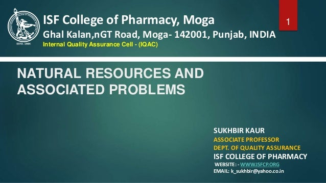 NATURAL RESOURCES AND ASSOCIATED PROBLEMS SUKHBIR KAUR ASSOCIATE PROFESSOR DEPT. OF QUALITY ASSURANCE ISF COLLEGE OF PHARM...