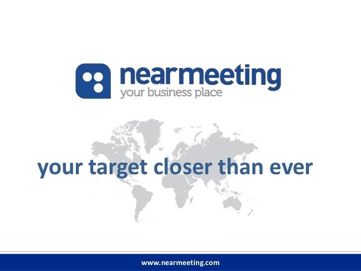 your target closer than ever          www.nearmeeting.com