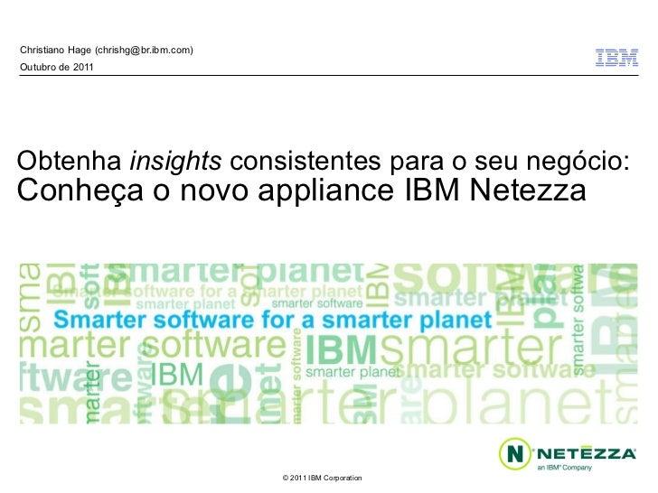 Obtenha  insights  consistentes para o seu negócio: Conheça o novo appliance IBM Netezza Christiano Hage (chrishg@br.ibm.c...