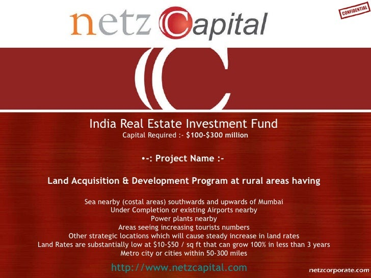 India Real Estate Investment Fund  Capital Required :-  $100-$300 million http://www.netzcapital.com <ul><li>-: Project Na...