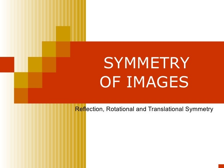 SYMMETRY OF IMAGES   Reflection, Rotational and Translational Symmetry